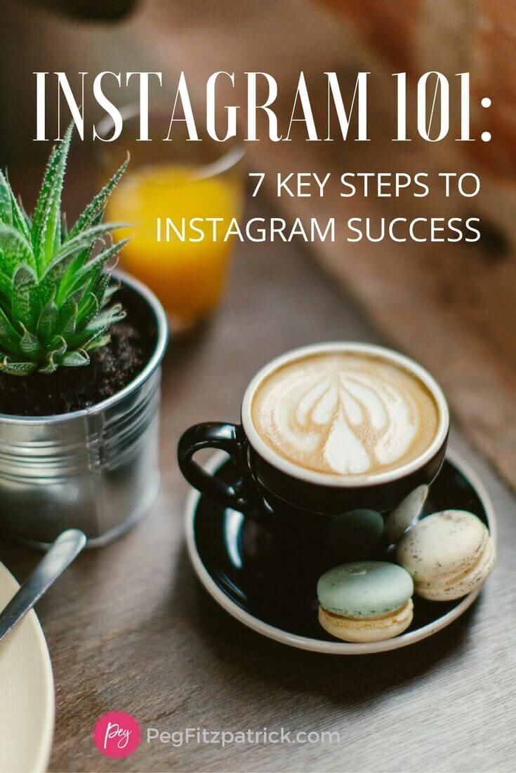 Instagram 101: 7 Keys Steps to Instagram Success - tips from Instagram expert Sue Zimmerman and social media strategist Peg Fitzpatrick.