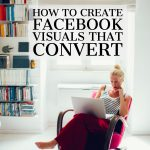 How to Create Facebook Visuals that Convert