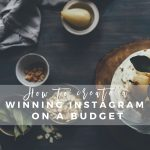 How to Create a Winning Instagram on a Budget