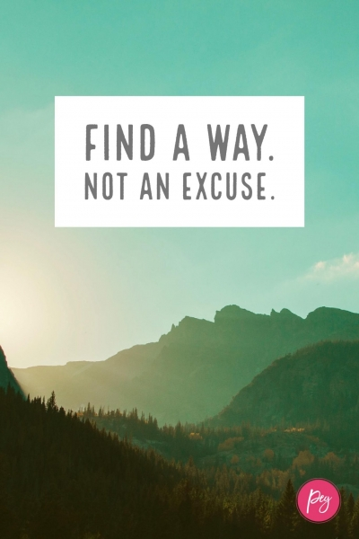 Find a way, not an excuse. #inspirationalquotes