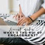 What's the ROI of your Social Media Engagement or ROE (Return on Engagement)