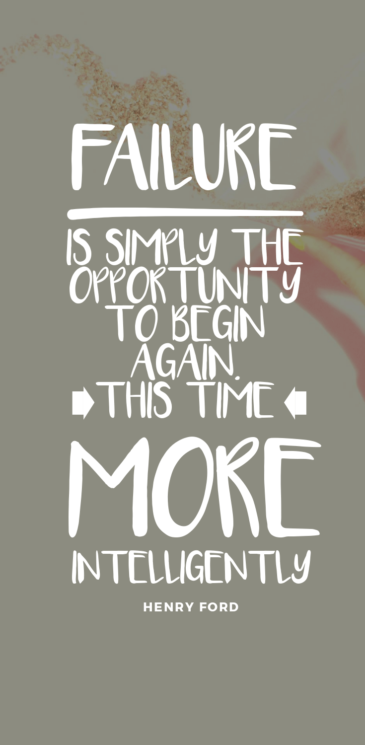 Failure is simply the opportunity to begin again, only this time more wisely – Henry Ford